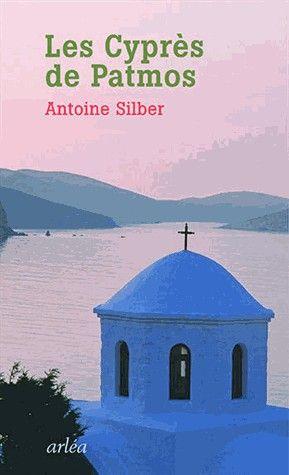 Les cyprès de Patmos d'Antoine Silber, chez Arlea.