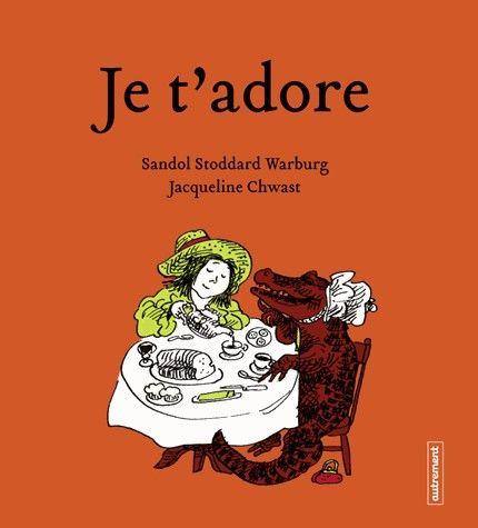 Je t'adore » de Sandol Stoddard Warburg et Jacqueline Chwast