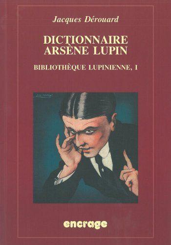 Dictionnaire Arsène Lupin - Jacques Dérouard