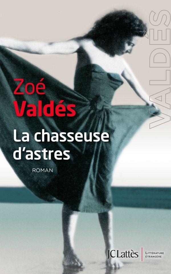 La Chasseuse d'astres, de Zoé Valdés