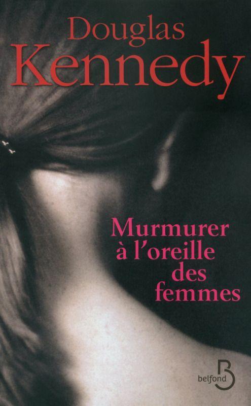Douglas Kennedy : Murmurer à l'oreille des femmes