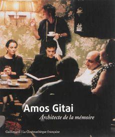 Amos Gitai. Architecte de la mémoire