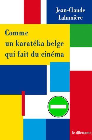 """""""Comme un karatéka belge qui fait du cinéma"""" de Jean-Claude Lalumière"""