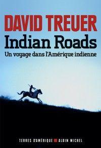 David Treuer-Indian roads : un voyage dans l'Amérique indienne