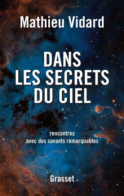 Dans les secrets du ciel : rencontres avec des savants remarquables