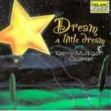 Dream a little Dream. Jerry Mulligan Quartet