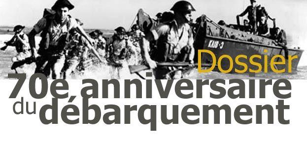 DOSSIER - 70e anniversaire du Débarquement
