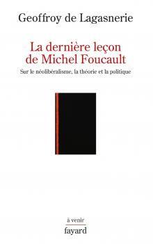 Geoffroy de Lagasnerie-la dernière leçon de Michel Foucault