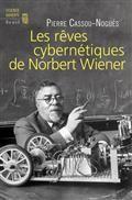 Les rêves cybernétiques de Norbert Wiener : suivi de Un savant réapparaît