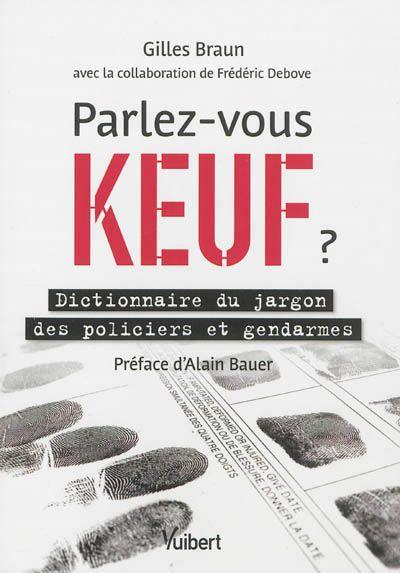 Parlez-vous keuf ? : dictionnaire du jargon des policiers et gendarmes