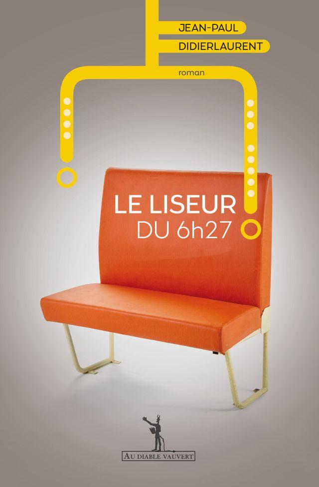Le liseur du 6h27 - Didier Laurent