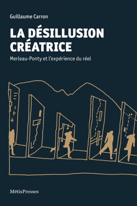a désillusion créatrice : Merleau-Ponty et l'expérience du réel