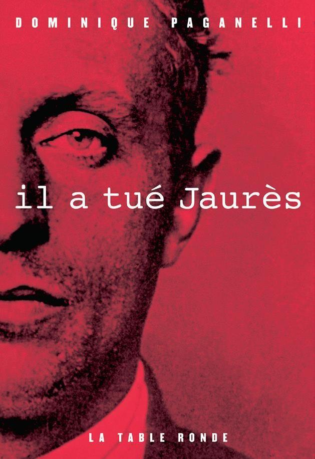 Il a tué Jaurès (livre de Dominique Paganelli)