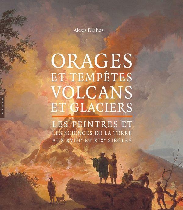 Orages et tempêtes, volcans et glaciers. Les peintres et les sciences de la Terre aux XVIIIe et XIXe d'Alexis Drahos