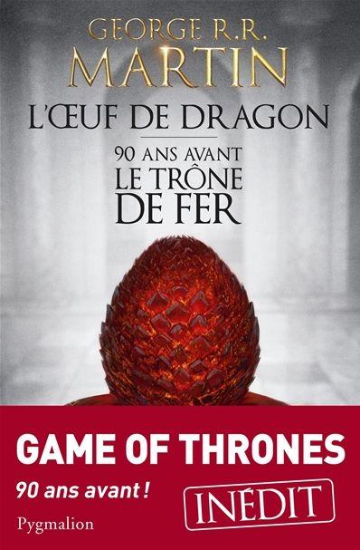 """George RR Martin vient de publier """"L'œuf du Dragon"""" aux Éditions Pygmalion"""