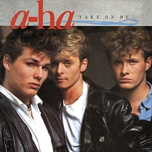 Take on me, A-ha