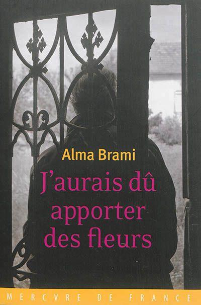 """""""J'aurais dû apporter des fleurs"""" d'Alma Brami"""