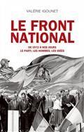Le Front national de 1972 à nos jours. Le parti, les hommes, les idées