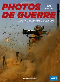 Photos de guerre - l'AFP au coeur des conflits
