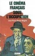 Le cinéma français sous l'Occupation : le monde du cinéma français de 1940 à 1946