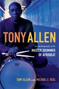T. Allen, M. E. Veal, An Autobiography of the Master Drummer of Afrobeat