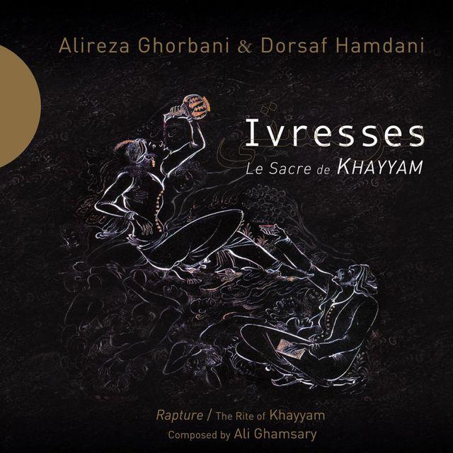 Dorsaf Hamdani et Alireza Ghorbani - Ivresses - le sacre de Khayyam