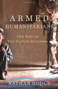 Armed Humanitarians : The Rise of The Nation Builders de Nathan Hodge