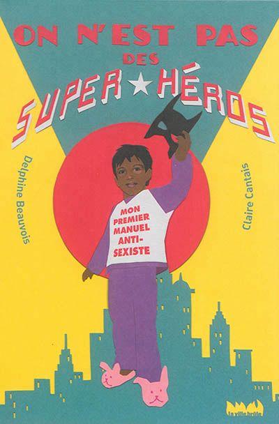 On n'est pas des super-héros-Mon premier manuel anti-sexiste