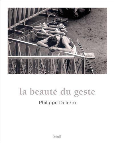La Beauté du geste - Philippe Delerm