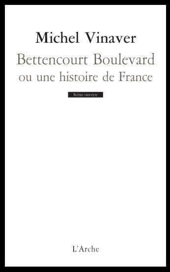 Michel Vinaver-Bettencourt Boulevard ou une histoire de France