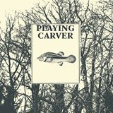Playing Carver
