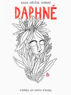 « Daphné » dessins et textes de Anne-Hélène Dubray, d'après un conte d'Ovide, éditions Esperluète, Noville-sur-Mehaigne-Belgique