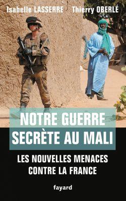 Notre guerre secrète au Mali: Les nouvelles menaces contre la France