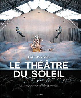 """Béatrice Picon-Vallin-""""Le Théâtre du Soleil-Les cinquante premières années"""""""