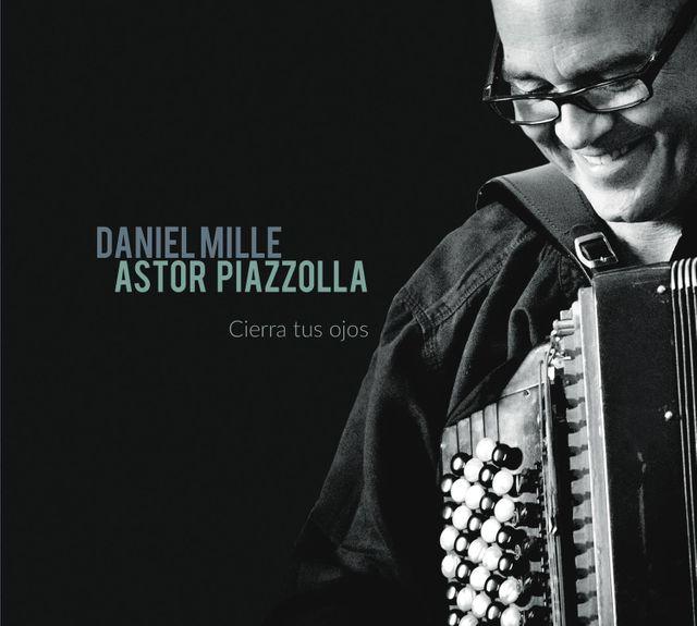 Daniel Mille-Astor Piazzolla -Cierra tus Ojos