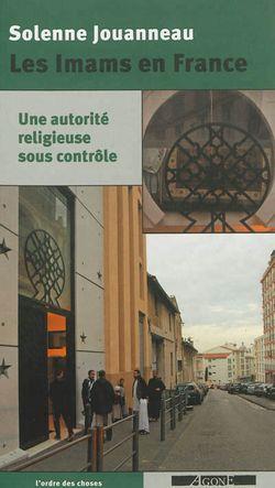 Les imams en France : une autorité religieuse sous contrôle
