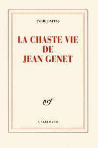 La Chaste vie de Jean Genet,de Lydie Dattas