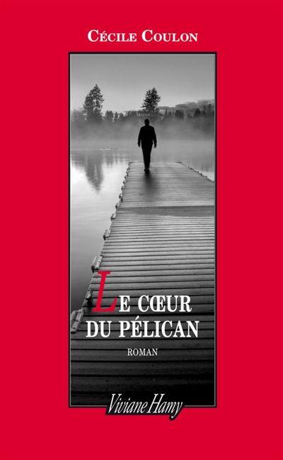 """""""Le coeur du Pélican"""" de Cécile Coulon"""
