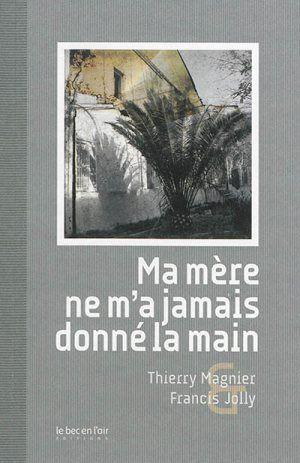 Thierry Magnier et Francis Jolly - Ma mère ne m'a jamais donné la main - Bec en l'air
