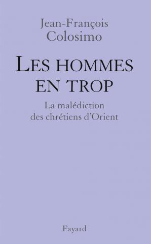 """""""Les Hommes en trop, La malédiction des chrétiens d'Orient"""", Jean-François Colosimo"""