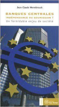 Banques centrales : indépendance ou soumission ?, Un formidable enjeu de société JC WERREBROUCK