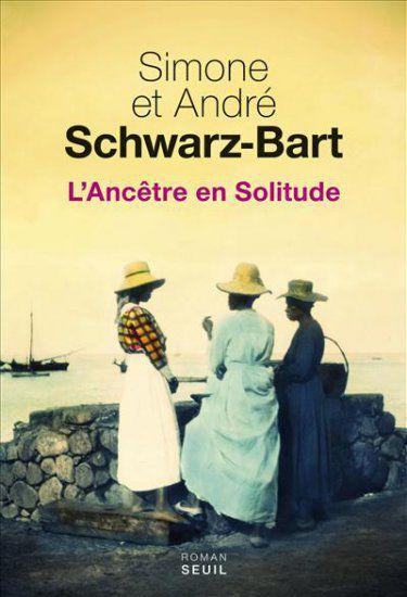 L'Ancêtre en Solitude, Schwarz-Bart