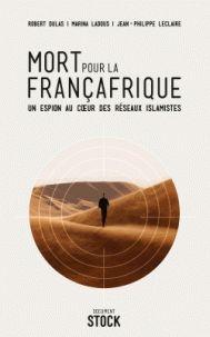 Mort pour la Françafrique - Un espion au coeur des réseaux islamistes