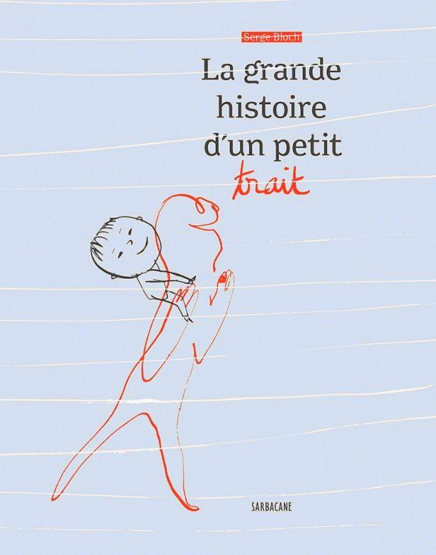 « La grande histoire d'un petit trait »  de Serge Bloch, aux éditions Sarbacane