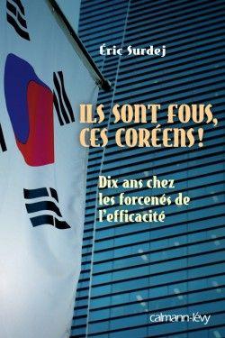 Ils sont fous ces Coréens ! d'Eric Surdej (Calmann-Levy)