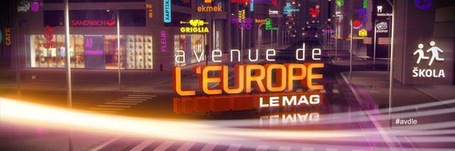 Avenue de l'Europe, le mag mercredi 25 mars à 23h00