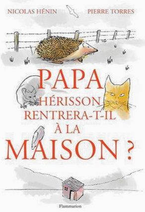 Nicolas Hénin & Pierre Torrès « Papa hérisson rentrera t'il à la maison » éditions Flammarion