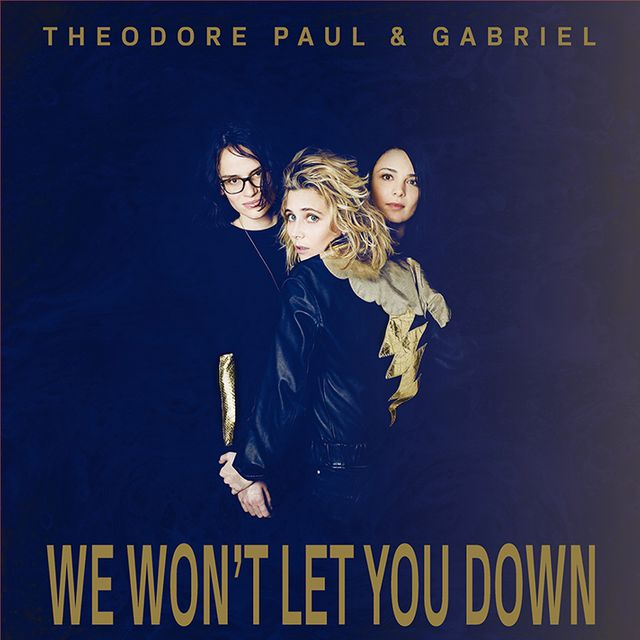 theodore paul et gabriel - We won't let you down