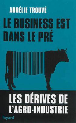 Le business est dans le pré : les dérives de l'agro-industrie