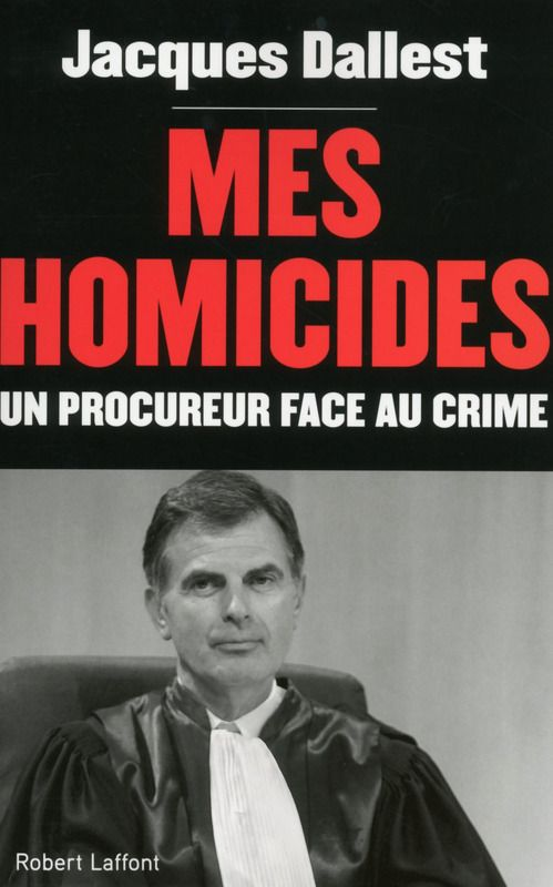 "Jacques Dallest, ""Mes homicides"""